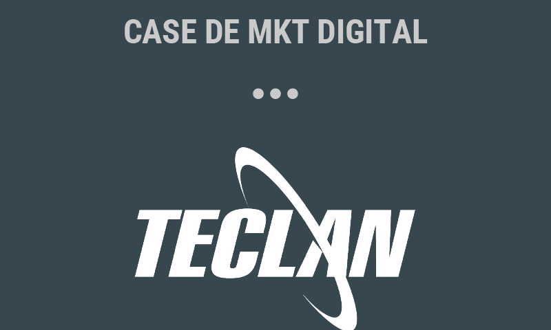 Case de marketing digital: Teclan